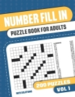 Number Fill In Puzzle Book for Adults: Fill in Puzzle Book with 200 Puzzles for Adults. Seniors and all Puzzle Book Fans - Vol 1 Cover Image