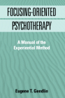 Focusing-Oriented Psychotherapy: A Manual of the Experiential Method (The Practicing Professional) Cover Image