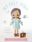 My Felt Doll: Easy Sewing Patterns for Wonderfully Whimsical Dolls Cover Image