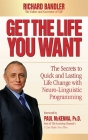 Get the Life You Want : The Secrets to Quick and Lasting Life Change with Neuro-Linguistic Programming Cover Image