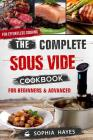 The Complete Sous Vide Cookbook for Beginners and Advanced: For Effortless Cooking En Sous Vide Cover Image