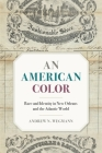An American Color: Race and Identity in New Orleans and the Atlantic World (Race in the Atlantic World #40) Cover Image