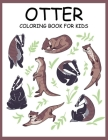 Otter Coloring Book for Kids: A Kids Coloring Book With Clean Otter Designs: Funny Kids Coloring Book Featuring With Funny And Cute Otter Designs: 5 Cover Image