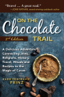 On the Chocolate Trail: A Delicious Adventure Connecting Jews, Religions, History, Travel, Rituals and Recipes to the Magic of Cacao Cover Image