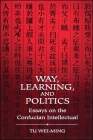 Way, Learning, and Politics: Essays on the Confucian Intellectual Cover Image