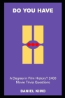 Do you have a Degree in Film History? 2460 Movie Trivia Questions Cover Image