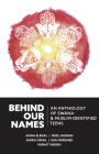 Behind Our Names: An Anthology of Swana- & Muslim-Identified Teens Cover Image