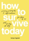 How To Survive Today: Poems, prompts, and affirmations for those of us still finding our way Cover Image