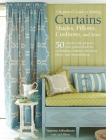A Beginner's Guide to Making Curtains, Shades, Pillows, Cushions, and More: 50 step-by-step projects, plus practical advice on hanging curtains, choosing fabric, and measuring up Cover Image
