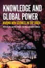 Knowledge and Global Power: Making New Sciences in the South (Politics) Cover Image