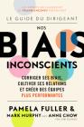 Le Guide Du Dirigeant: Nos Biais Inconscients: Corriger Ses Biais, Cultiver Ses Relations Et Créer Des Équipes Plus Performantes Cover Image