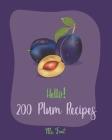 Hello! 200 Plum Recipes: Best Plum Cookbook Ever For Beginners [Book 1] Cover Image