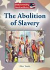 The Abolition of Slavery (Understanding American History) Cover Image