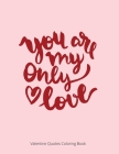 You Are My Only Love: Valentine Quotes Coloring Book For Adult Cover Image