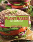 The Ultimate Plant Based Diet Cookbook: Over 200 Recipes For Everyday Plant-Based Meals Cover Image
