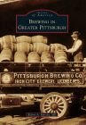 Brewing in Greater Pittsburgh (Images of America (Arcadia Publishing)) Cover Image