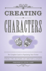 Creating Characters: The Complete Guide to Populating Your Fiction (Creative Writing Essentials) Cover Image