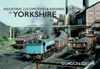 Industrial Locomotives & Railways of Yorkshire (Industrial Locomotives & Railways of ...) Cover Image