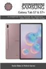 A Simple Guide to Using the Samsung Galaxy Tab S7 and S7 plus: A Simplified User Manual for Beginners - with Useful Tips and Tricks Cover Image