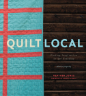 Quilt Local: Finding Inspiration in the Everyday (with 40 Projects) Cover Image