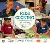 Kids Cooking: Students Prepare and Eat Foods from Around the World Cover Image