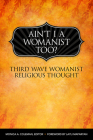 Ain't I a Womanist, Too?: Third Wave Womanist Religious Thought (Innovations: African American Religious Thought) Cover Image