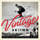 Vintage Skiing: Nostalgic Images from the Golden Age of Skiing Cover Image