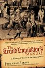 The Grand Inquisitor's Manual: A History of Terror in the Name of God Cover Image