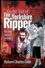 On the Trail of the Yorkshire Ripper: His Final Secrets Revealed Cover Image