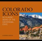 Colorado Icons: 50 Classic Views of the Centennial State Cover Image