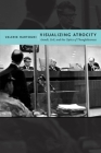 Visualizing Atrocity: Arendt, Evil, and the Optics of Thoughtlessness (Critical Cultural Communication) Cover Image