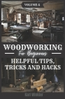 Woodworking for Beginners: Helpful Tips, Tricks and Hacks Cover Image