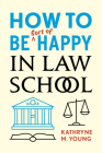 How to Be Sort of Happy in Law School Cover Image