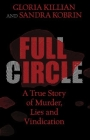 Full Circle: A True Story of Murder, Lies, and Vindication Cover Image