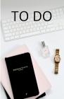 To Do: Das Eisenhower Prinzip: Wie Du in wenigen Schritten Deinen beruflichen Erfolg steigerst - DIN A5 - 120 Seiten - Hochgl Cover Image