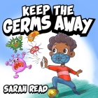 Keep the Germs Away: Children's Books About Germs & Hygiene, Kids Ages 3 5, Kindergarten, Preschool Cover Image