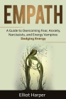 Empath: A Guide to Overcoming Fear, Anxiety, Narcissists, and Energy Vampires - Dodging Energy Cover Image