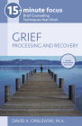 15-Minute Focus: Grief: Processing and Recovery: Brief Counseling Techniques That Work Cover Image