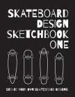 Skateboard Design Sketchbook One: An Activity Book for Creative Kids, Teens, and Adults Cover Image