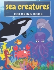 Sea Creatures Coloring Book: Amazing Sea Animals to Color for 3-8 Aged Toddlers Cover Image