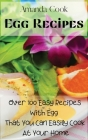 Egg Recipes: Over 100 Easy Recipes With Egg That You Can Easily Cook At Your Home Cover Image