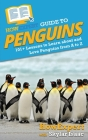 HowExpert Guide to Penguins: 101+ Lessons to Learn about and Love Penguins from A to Z Cover Image