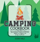 Camping Cookbook: The Easiest and Most Delicious Recipes for Gourmet Outdoor Cooking with Cast Iron Skillets over Campfires with Family Cover Image