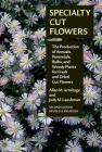 Specialty Cut Flowers: The Production of Annuals, Perennials, Bulbs, and Woody Plants for Fresh and Dried Cut Flowers Cover Image