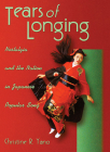 Tears of Longing: Nostalgia and the Nation in Japanese Popular Song (Harvard East Asian Monographs #206) Cover Image