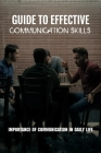 Guide To Effective Communication Skills: Importance Of Communication In Daily Life: Improving Communication In Your Friendship Cover Image