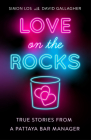 Love on the Rocks: True Stories from a Pattaya Bar Manager Cover Image