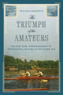 The Triumph of the Amateurs: The Rise, Ruin, and Banishment of Professional Rowing in the Gilded Age Cover Image