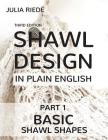 Shawl Design in Plain English: Basic Shawl Shapes: How to design your own shawl knitting patterns Cover Image