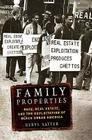 Family Properties: Race, Real Estate, and the Exploitation of Black Urban America Cover Image